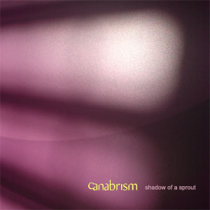 Canabrism - Shadow Of A Sprout